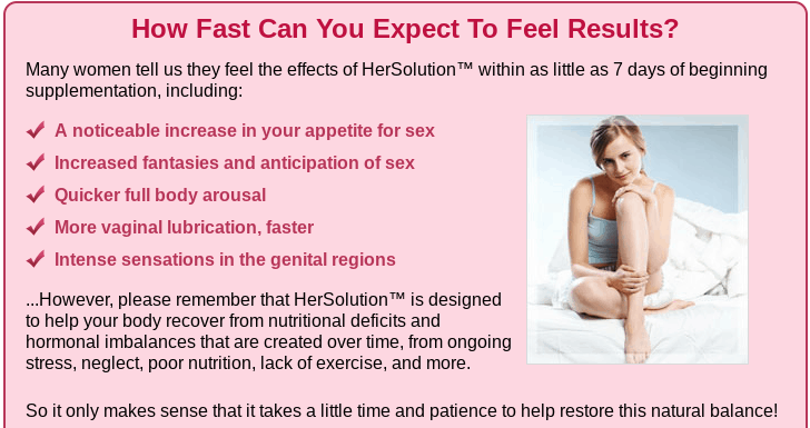 How fast will you feel results with HerSolution?