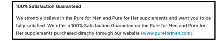 Pure For Men offers a money-back guarantee if you buy the product through their website